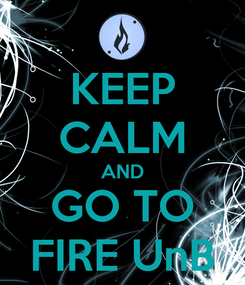 Poster: KEEP CALM AND GO TO FIRE UnB