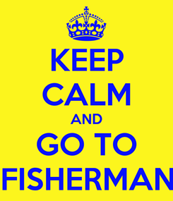 Poster: KEEP CALM AND GO TO #FISHERMANS