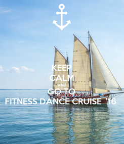 Poster: KEEP CALM AND GO TO FITNESS DANCE CRUISE  '16