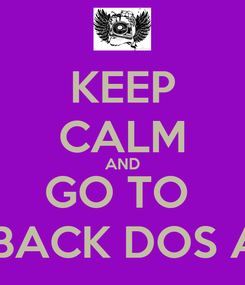 Poster: KEEP CALM AND GO TO  FLASH BACK DOS AMIGOS