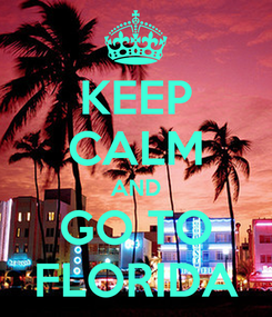 Poster: KEEP CALM AND GO TO FLORIDA