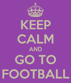 Poster: KEEP CALM AND GO TO FOOTBALL