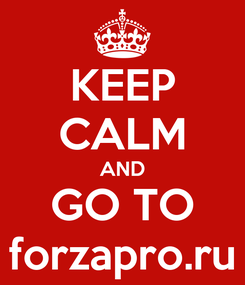 Poster: KEEP CALM AND GO TO forzapro.ru