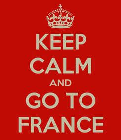 Poster: KEEP CALM AND GO TO FRANCE