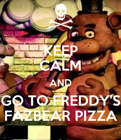 Poster: KEEP CALM AND GO TO FREDDY'S FAZBEAR PIZZA