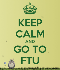 Poster: KEEP CALM AND GO TO FTU
