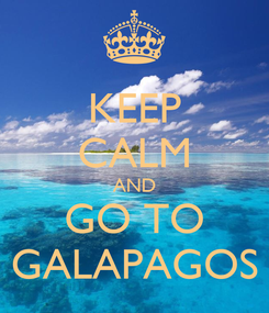 Poster: KEEP CALM AND GO TO GALAPAGOS