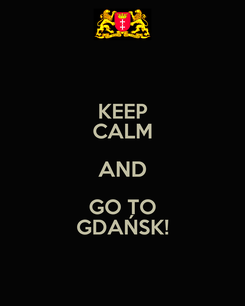 Poster: KEEP CALM AND GO TO GDAŃSK!