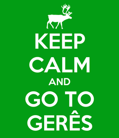 Poster: KEEP CALM AND GO TO GERÊS