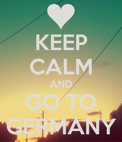 Poster: KEEP CALM AND GO TO GERMANY
