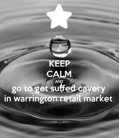 Poster: KEEP CALM AND go to get suffed cavery  in warrington retail market
