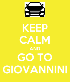 Poster: KEEP CALM AND GO TO GIOVANNINI