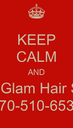 Poster: KEEP CALM AND Go to Glam Hair Studio 770-510-6537