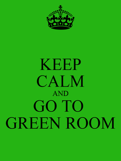 Poster: KEEP CALM AND GO TO  GREEN ROOM