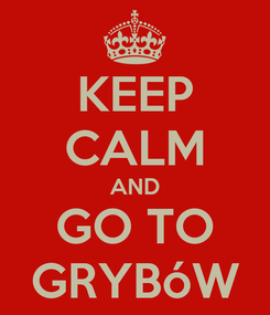 Poster: KEEP CALM AND GO TO GRYBóW