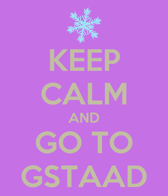 Poster: KEEP CALM AND GO TO GSTAAD