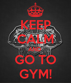 Poster: KEEP CALM AND  GO TO GYM!