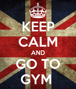 Poster: KEEP CALM AND GO TO GYM