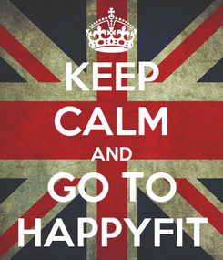 Poster: KEEP CALM AND GO TO HAPPYFIT