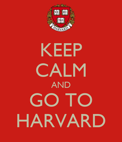 Poster: KEEP CALM AND GO TO HARVARD