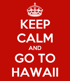 Poster: KEEP CALM AND GO TO HAWAII