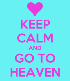 Poster: KEEP CALM AND GO TO HEAVEN