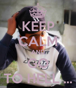 Poster: KEEP CALM AND GO TO HELL ...