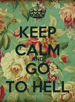 Poster: KEEP CALM AND GO TO HELL