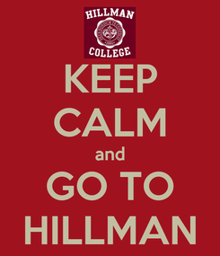 Poster: KEEP CALM and GO TO HILLMAN