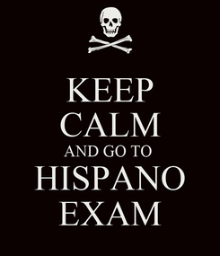 Poster: KEEP CALM AND GO TO  HISPANO EXAM