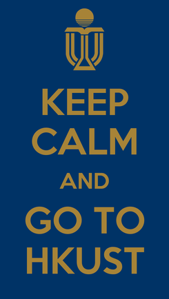 Poster: KEEP CALM AND GO TO HKUST