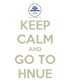 Poster: KEEP CALM AND GO TO HNUE