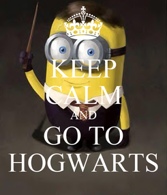 Poster: KEEP CALM AND GO TO HOGWARTS