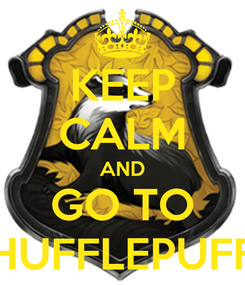 Poster: KEEP CALM AND GO TO HUFFLEPUFF