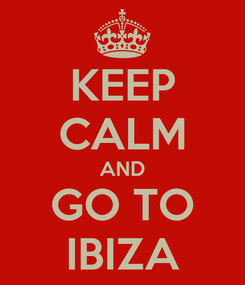 Poster: KEEP CALM AND GO TO IBIZA