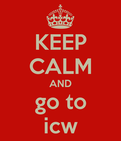 Poster: KEEP CALM AND go to icw