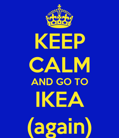 Poster: KEEP CALM AND GO TO IKEA (again)