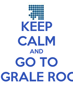 Poster: KEEP CALM AND GO TO INTEGRALE ROCHER