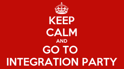 Poster: KEEP CALM AND GO TO  INTEGRATION PARTY