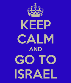Poster: KEEP CALM AND GO TO ISRAEL