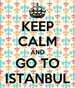 Poster: KEEP CALM AND GO TO ISTANBUL