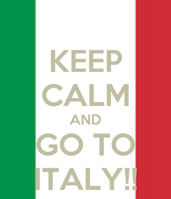 Poster: KEEP CALM AND GO TO ITALY!!