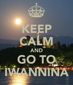 Poster: KEEP CALM AND GO TO IWANNINA