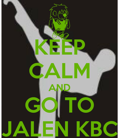 Poster: KEEP CALM AND GO TO JALEN KBC