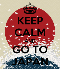 Poster: KEEP CALM AND GO TO JAPAN