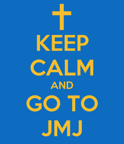 Poster: KEEP CALM AND GO TO JMJ