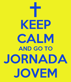 Poster: KEEP CALM AND GO TO JORNADA JOVEM