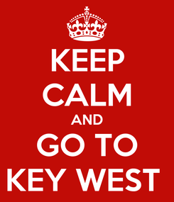 Poster: KEEP CALM AND GO TO KEY WEST