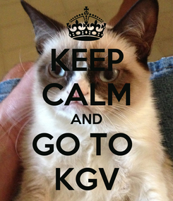 Poster: KEEP CALM AND GO TO  KGV