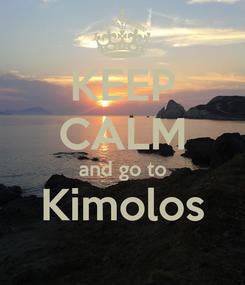 Poster: KEEP CALM and go to Kimolos